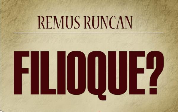 """Filioque?""— de dr. Remus Runcan"