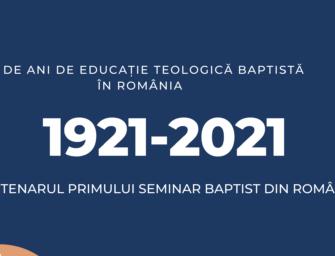 100 DE ANI DE EDUCAȚIE TEOLOGICĂ BAPTISTĂ ÎN ROMÂNIA (1921-2021)